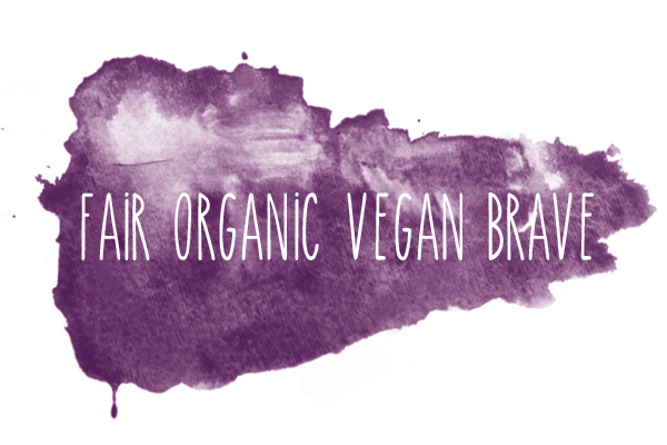 fair • organic • vegan • brave